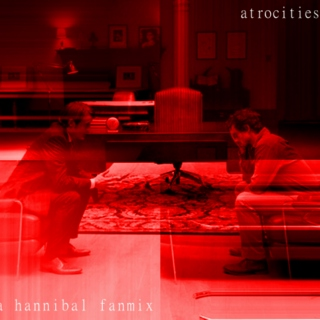 atrocities - a hannibal fanmix