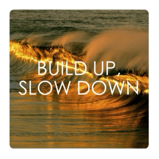 build up, slow down
