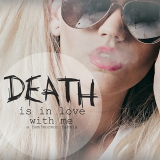│death is in love with me│