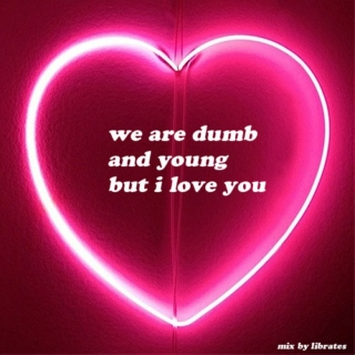 we are dumb and young but i love you