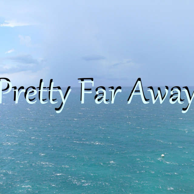 Pretty Far Away