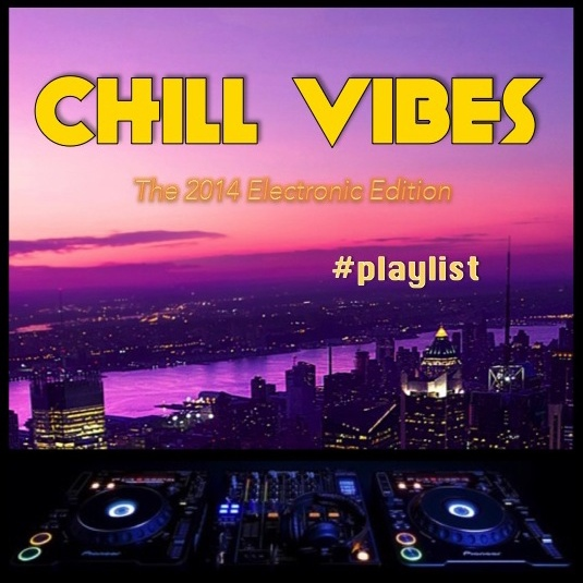 Chill Vibes: 2014 Electronic Edition