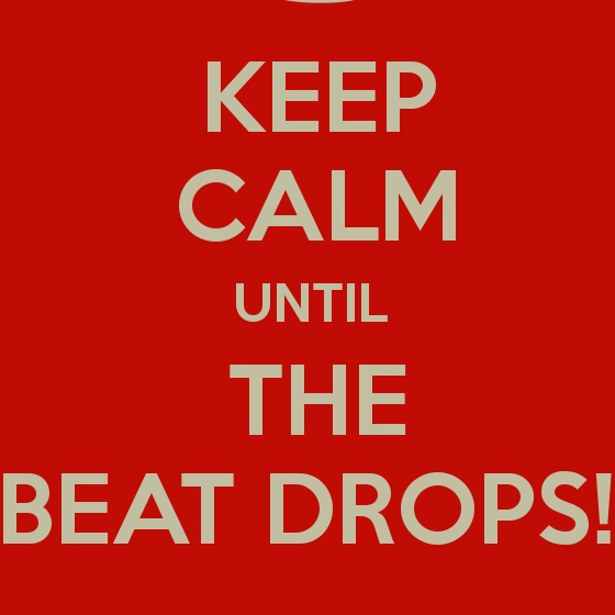 Keep Calm Until the Beat Drops!