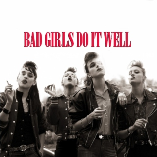 Bad girls do it well.