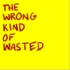 the wrong kind of wasted