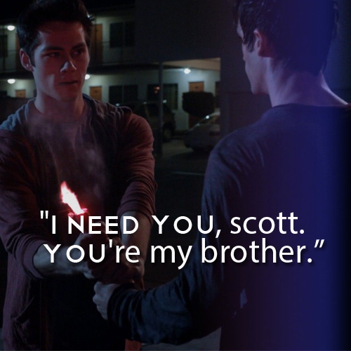 I need you, you're my brother.