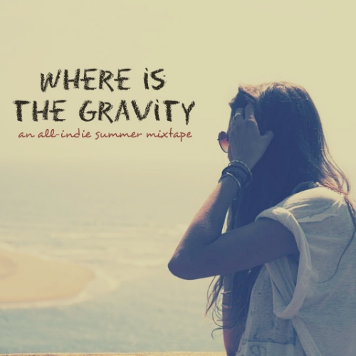 WHERE IS THE GRAVITY: An All-indie Summer Mixtape
