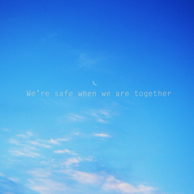 We're safe when we are together