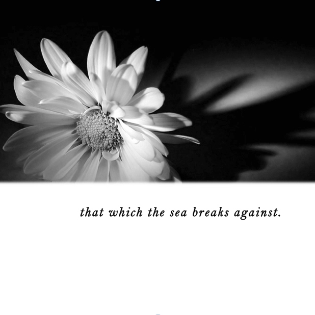 that which the sea breaks against.