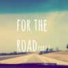 for the road (part 2)