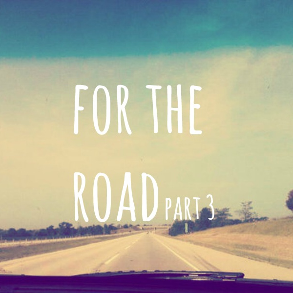 for the road (part 3)