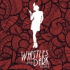 whistles in the dark, volume 2