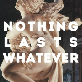 nothing lasts whatever