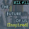 Mix #11 The Future of Us (Inspired)