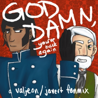 god damn, you're back again | a valjean/javert fanmix