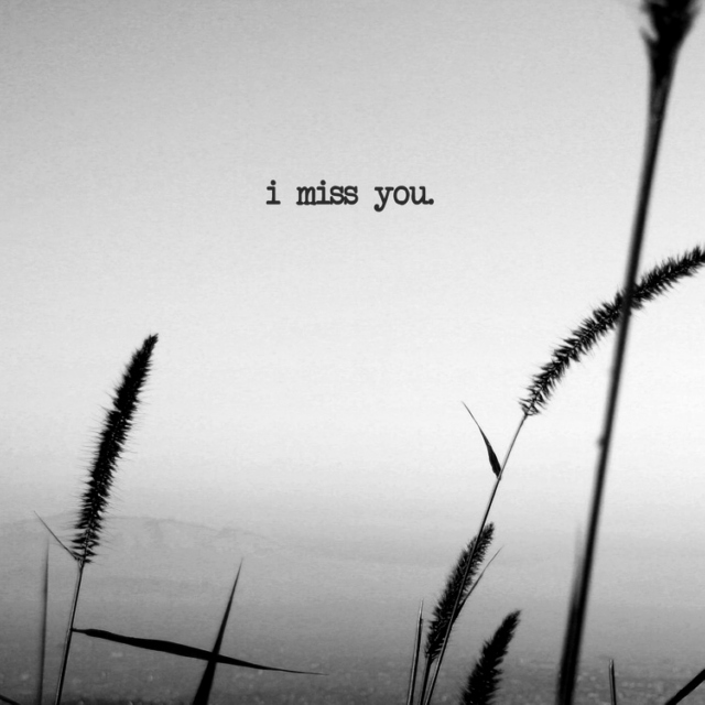 I miss you way too much.