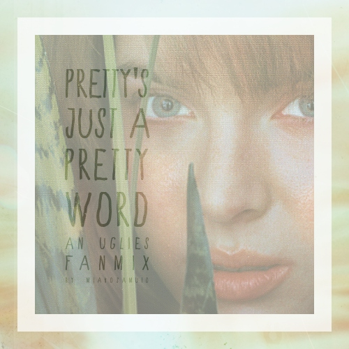 Pretty's Just A Pretty Word: An Uglies Fanmix