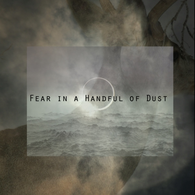 (I Will Show You) Fear in a Handful of Dust