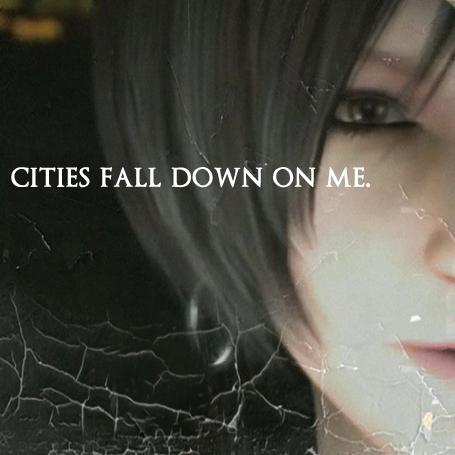 cities fall down on me.