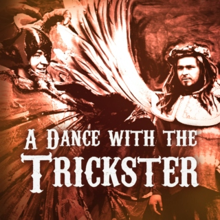 A Dance with the Trickster