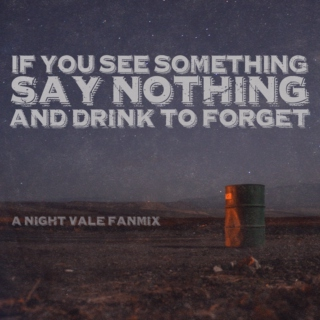 If You See Something, Say Nothing and Drink to Forget - a Night Vale Fanmix