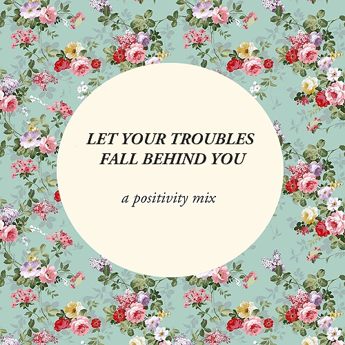 let your troubles fall behind you