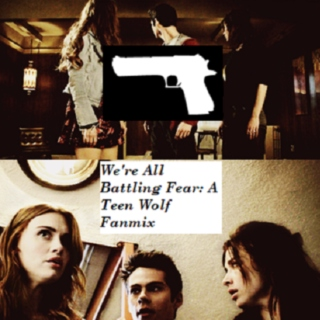 We're All Battling Fear: A Teen Wolf Fanmix