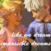 like we dream impossible dreams