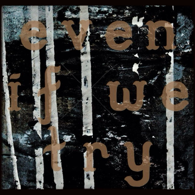 even if we try