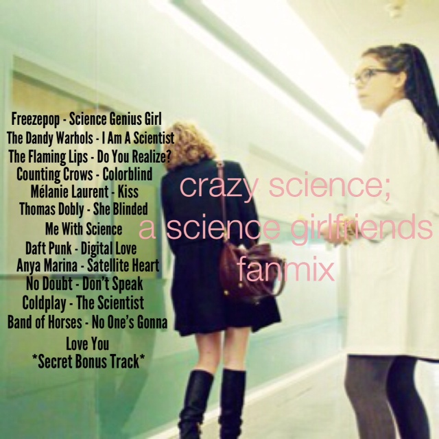 crazy science; a science girlfriend fanmix