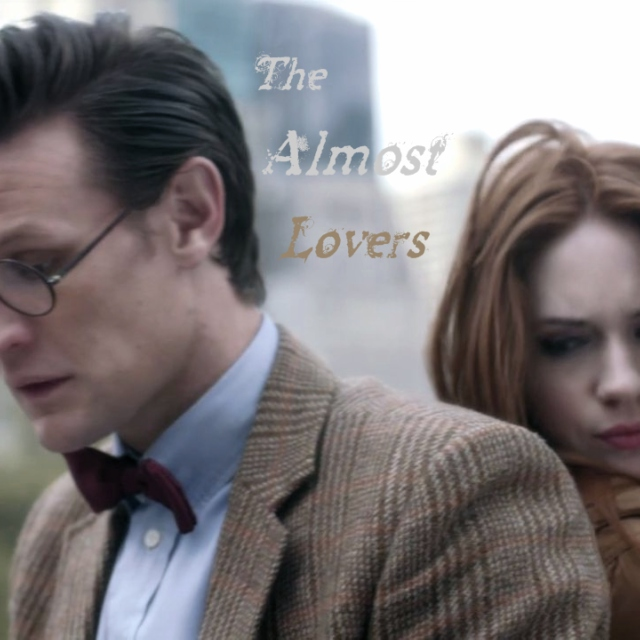 The Almost Lovers {Eleven/Amy}