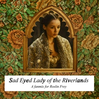 Sad-Eyed Lady of the Riverlands
