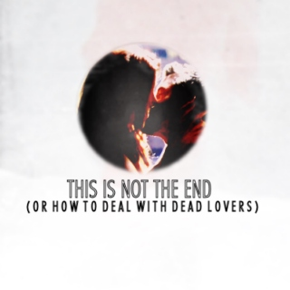 This is not the end (or how to deal with dead lovers)