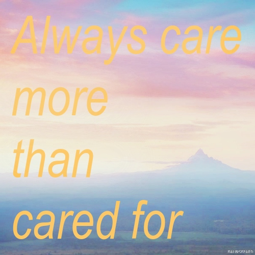 always care more than cared for