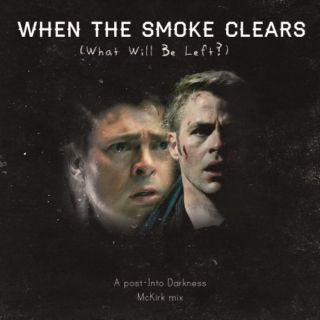 When the Smoke Clears (What Will Be There?)