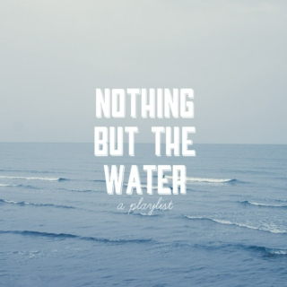 nothing but the water