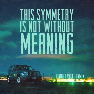 This Symmetry Is Not Without Meaning - a Night Vale Fanmix