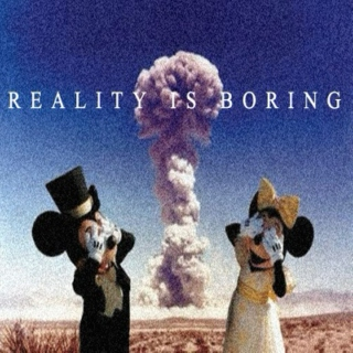 reality is boring.
