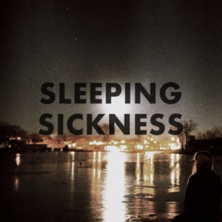 Sleeping sickness.