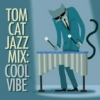 TomCat Special Edition Jazz Mix: Cool Vibe