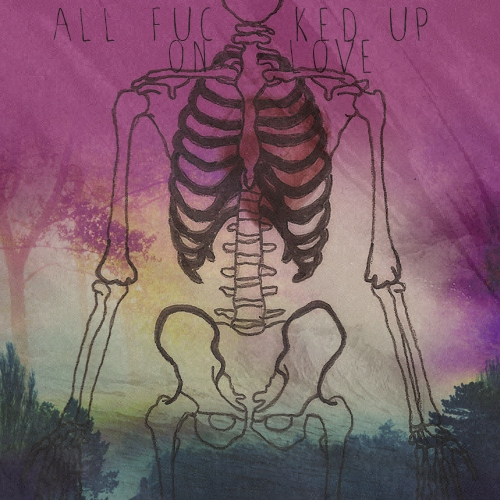 all fucked up on love.