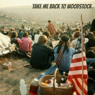 """take me back to woodstock"""