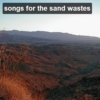 songs for the sand wastes