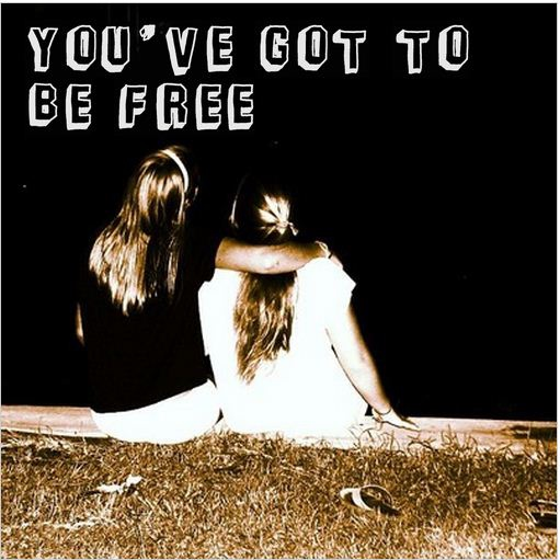you've got to be free