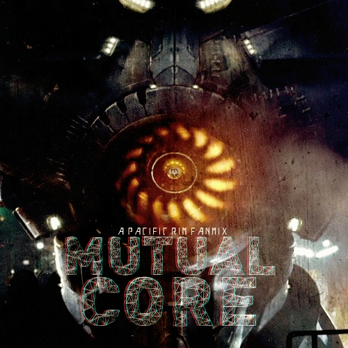 MUTUAL CORE [a pacific rim fanmix]