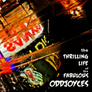 the Thrilling Life of the Fabulous Oddjoyces