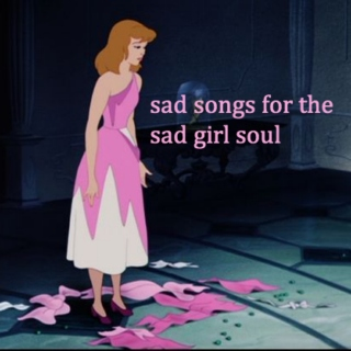 sad songs for the sad girl soul