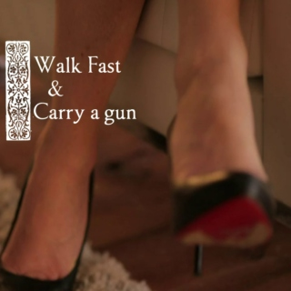 Walk Fast and Carry a Gun