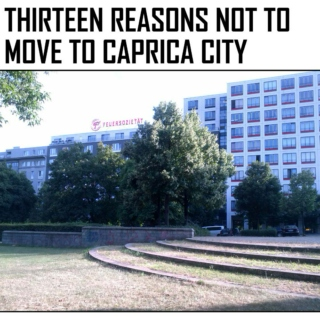Thirteen Reasons Not To Move To Caprica City