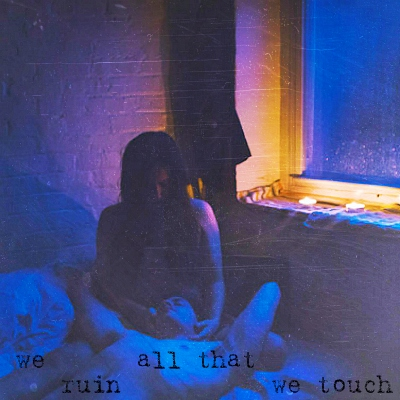 we ruin all that we touch
